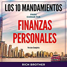 Los 10 Mandamientos Para Cuidar tus Finanzas Personales: Version Completa [The 10 Commandments to Take Care of Your Personal Finances: Full Version]