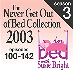 The Never Get Out of Bed Collection: 2003 In Bed With Susie Bright — Season 3