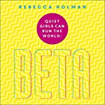 Beta: Quiet Girls Can Run the World: What separates beta women from their alpha counterparts and what impact it is having on the modern workplace | Rebecca Holman