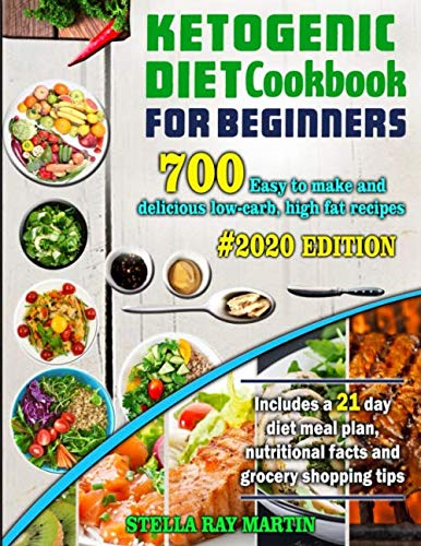 Ketogenic Diet Cookbook for Beginners: 700 Easy to Make and Delicious Low-Carb, High Fat Recipes, #2020 Edition. Includes a 21 Day Diet Meal Plan, Nutritional Facts and Grocery Shopping Tips