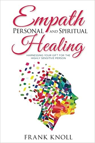 Empath Personal and Spiritual Healing: Harnessing Your Gift for the
