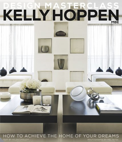 Kelly Hoppen Design Masterclass How To Achieve The Home Of Your Dreams Amazoncouk Helen Chislett 9781909342026 Books