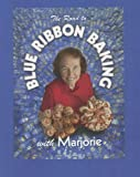 The Road to Blue Ribbon Baking with Marjorie, Marjorie Johnson, 159298195X