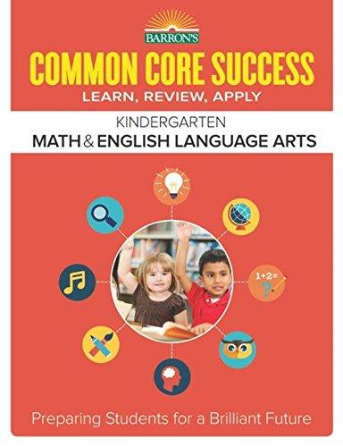 Barron's Common Core Success Kindergarten Math & English Language Arts: Preparing Students for a Brilliant Future