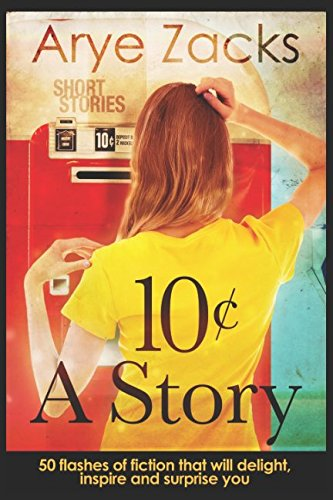 10 Cents A Story: 50 flashes of fiction that will delight, inspire and surprise you