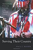 Serving Their Country: American Indian Politics and Patriotism in the Twentieth Century, Paul C. Rosier, 0674036107