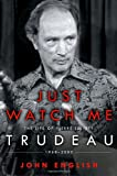 Just Watch Me: The Life of Pierre Elliott Trudeau: 1968-2000