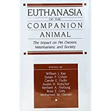 Euthanasia of the Companion Animal: The Impact on Pet Owners, Veterinarians, and Society
