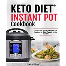 Ketogenic Instant pot Cookbook: Low-Carb, High-Fat Instant Pot Recipes for Busy People on the Keto Diet