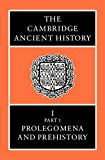 001: The Cambridge Ancient History Volume 1, Part 1: Prolegomena and Prehistory