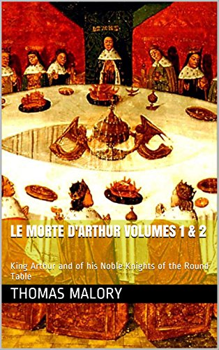 LE MORTE D'ARTHUR  Volumes 1 & 2: King Arthur and of his Noble Knights of the Round Table (English Edition)