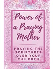 Power of a Praying Mother: Praying the Scriptures Over Your Children: Full Color Positive Mindset Journal for Moms with Bible Verse Inspired Prayers/Baby Shower and Baptismal Gift