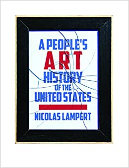 A peoples art history of the united states 250 years of activist a peoples art history of the united states 250 years of activist art and artists working in social justice movements nicolas lampert 9781620971338 fandeluxe Images