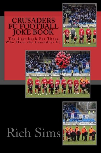 CRUSADERS FC Football Joke Book: The Best Book For Those Who Hate the Crusaders FC (Soccer Joke - Crusader Foot