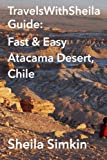 TravelsWithSheila Guide: Fast & Easy Atacama Desert, Chile
