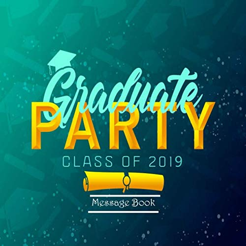 Graduate Party  Class of 2019 Message Book: Congratulatory Guest Book With Motivational Quote And Gift Log Memory Year Book Keepsake Scrapbook For Family Friends To Write In (Graduation Gifts) ()