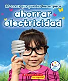 10 cosas que puedes hacer para ahorrar electricidad /10 Things You Can Do to Save Electricity (Rookie Star: Make a Difference) (Spanish Edition)
