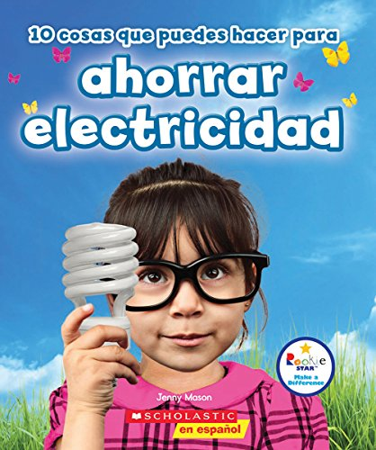 10 Cosas Que Puedes Hacer Para Ahorrar Electricidad (Rookie Star Make a Difference (Spanish Translation)) (Spanish Edition)