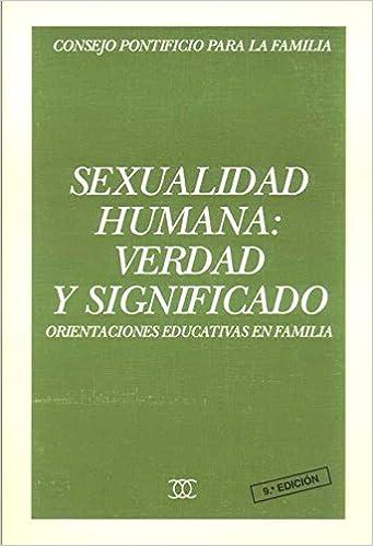 Amazon.com: Sexualidad humana: verdad y significado: Orientaciones  educativas en familia (Documentos MC) (Spanish Edition) (9788482390949):  Consejo Pontificio para la Familia: Books