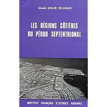 Les régions côtières du Pérou septentrional: Occupation du sol, aménagement régional (Travaux de l'IFÉA) (French Edition)