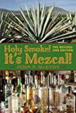 img - for Holy Smoke! It's Mezcal! The Revised 2nd Edition: Full Color Premium Edition book / textbook / text book