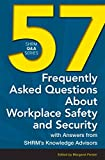 57 Frequently Asked Questions About Workplace Safety and Security: With Answers from SHRM's Knowle