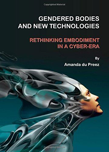 Gendered Bodies and New Technologies: Rethinking Embodiment in a Cyber-era pdf epub