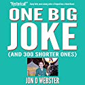 One Big Joke (And 300 Shorter Ones) Audiobook by Jon D. Webster Narrated by Jon D. Webster