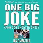 One Big Joke (And 300 Shorter Ones) | Jon D. Webster