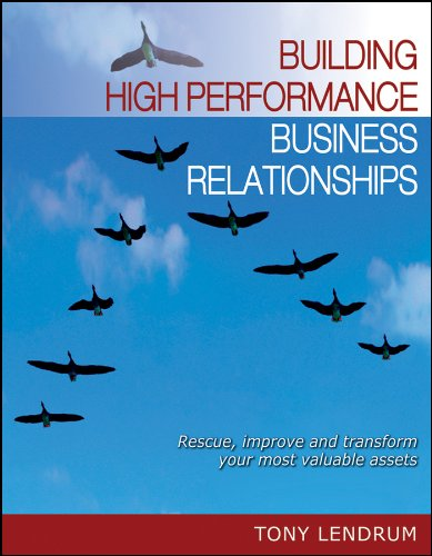 Download Building High Performance Business Relationships: Rescue, Improve, and Transform Your Most Valuable Assets pdf