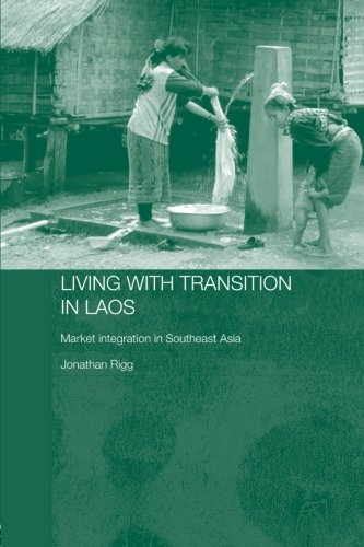 Living with Transition in Laos: Market Intergration in Southeast Asia (Routledge Contemporary Southeast Asia Series)