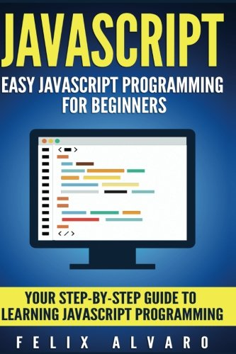 aScript Programming For Beginners. Your Step-By-Step Guide to Learning JavaScript Programming (JavaScript Series) ()