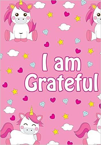 I Am Grateful: A Beautiful Pink Unicorn Gratitude Journal for Kids