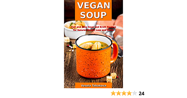Vegan Soup: Fast and Easy Soup and Broth Recipes for Natural Weight Loss and Detox: Healthy Weight Loss Cooking and Cookbooks (Souping and Soup Diet)