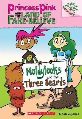 Moldylocks and the Three Beards: A Branches Book (Princess Pink and the Land of Fake-Believe #1)(Paperback) - 2014 Edition PDF