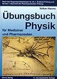 Übungsbuch Physik für Mediziner und Pharmazeuten: Nach den Gegenstandskatalogen für die 1. Ärztliche Prüfung und den 1. Abschnitt der Pharmazeutischen Prüfung