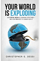 Your World is Exploding: How Social Media is Changing Everything—and How you Need to Change with it. Paperback