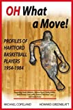 Oh What A Move!: Profiles of Hartford Basketball Players 1954-1984