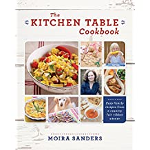 The Kitchen Table Cookbook: Easy Family Recipes from a Country Fair Ribbon Winner