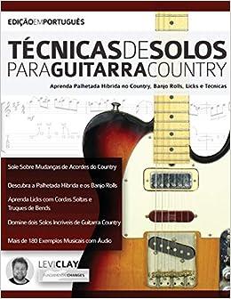 Técnicas de Solos Para Guitarra Country: Aprenda Palhetada Híbrida no Country, Banjo Rolls, Licks e Técnicas tocar guitarra country: Amazon.es: Clay, Levi, Alexander, Joseph: Libros en idiomas extranjeros