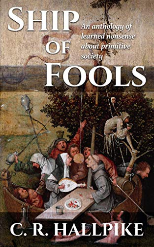 Ship of Fools: An Anthology of Learned Nonsense about Primitive Society -