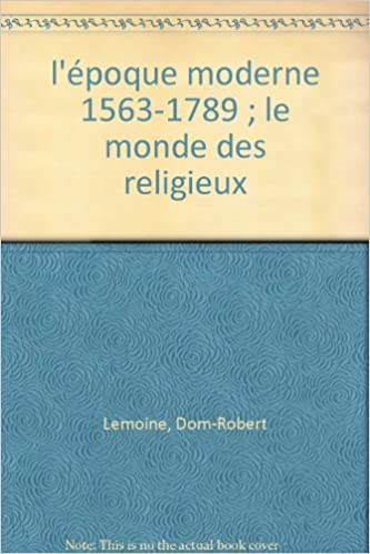 Livres L'époque moderne, 1563-1789 : le monde des religieux pdf, epub