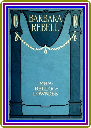 Barbara Rebell, by Marie Belloc Lowndes.
