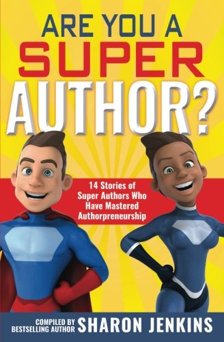 Are You a Super Author?: 14 Stories of Super Authors Who Have Mastered Authorpreneurship pdf epub