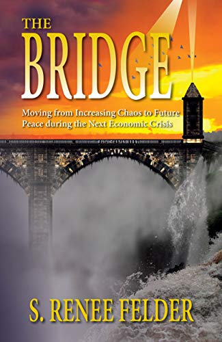 The Bridge: Moving from Increasing Chaos to Future Peace during the Next Economic Crisis