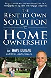 img - for The Rent To Own Solution To Home Ownership: For good people who have been turned down for a mortgage by the big banks and mortgage companies book / textbook / text book