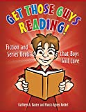 Get Those Guys Reading!, Kathleen A. Baxter and Marcia Agness Kochel, 1598848461