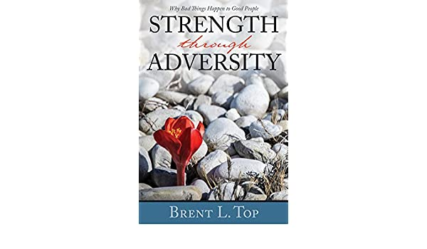 Brent L Top Strength Through Adversity Why Bad Things Happen To