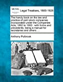 The handy book on the law and practice of joint stock companies incorporated under the Companies Acts, 1862 to 1900 : with forms and precedents, being a manual for secretaries and Others ... ., Anthony Pulbrook, 124011317X
