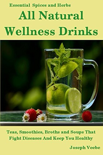 Drinks: Teas, Smoothies, Broths, and Soups That Fight Disease and Keep You Healthy. Weight Loss, Anti-Cancer, Anti-Inflammatory, ... Drinks (Essential Spices and Herbs) ()